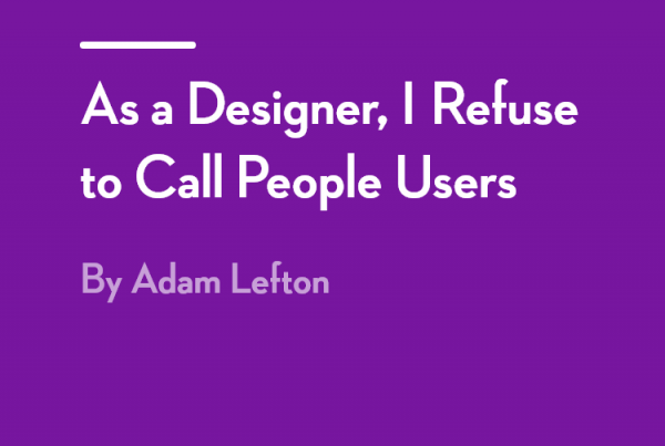 As a Designer, I Refuse to Call People Users