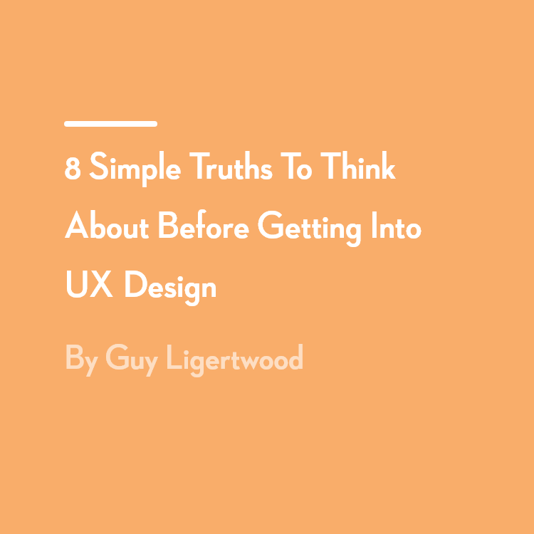 8 Simple Truths To Think About Before Getting Into UX Design
