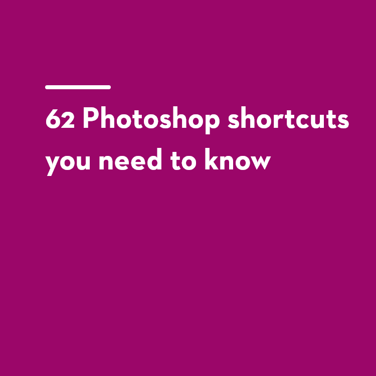 62 Photoshop shortcuts you need to know