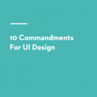 10 Commandments for UI Design