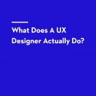 What Does A UX Designer Actually Do?