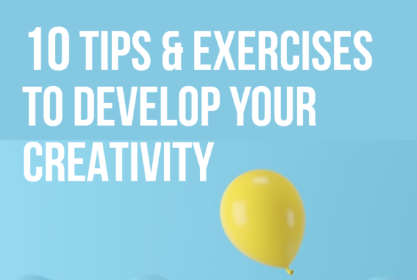 10 Tips & Exercises to Develop Your Creativity