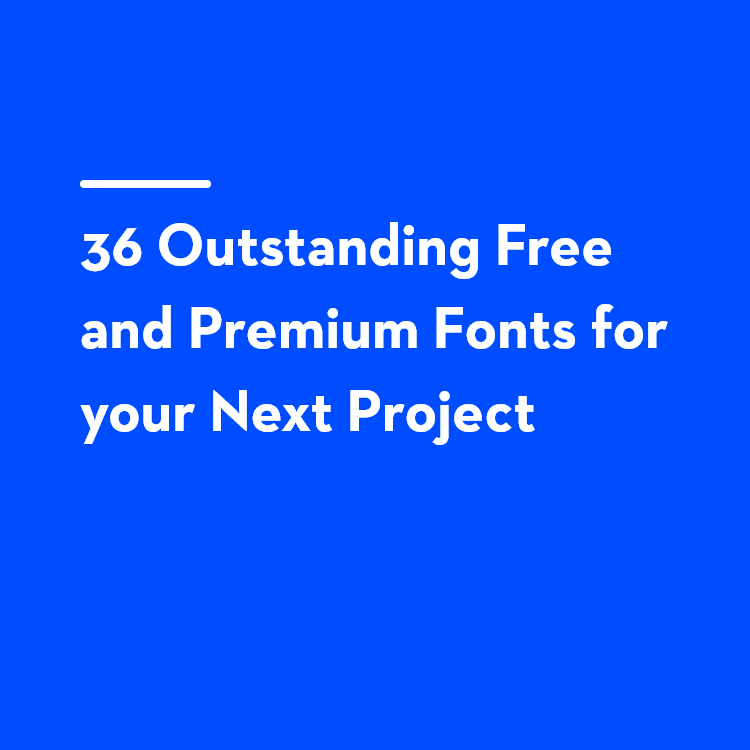 36 Outstanding free and premium Fonts for your next projec